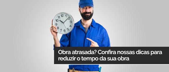 reduzir o tempo da sua obra