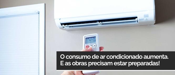 O consumo de ar condicionado aumenta. E as obras precisam estar preparadas!