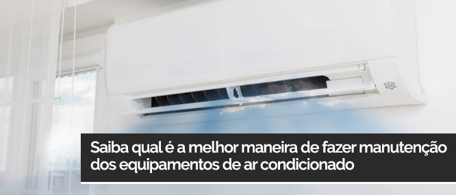 Saiba qual é a melhor maneira de fazer manutenção dos equipamentos de ar condicionado