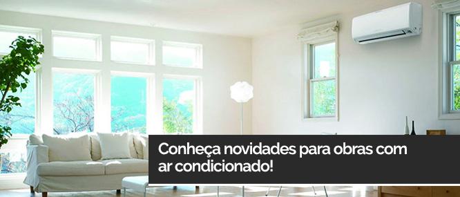 Conheça novidades para obras com ar condicionado!