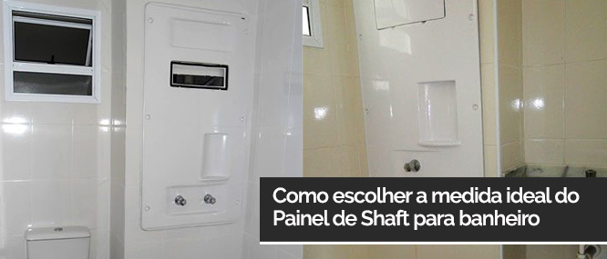 Como escolher a medida ideal do Painel de Shaft para banheiro