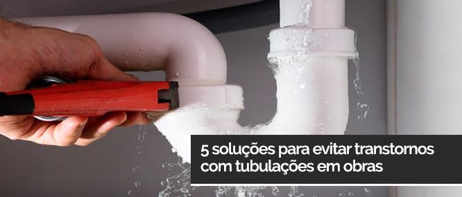 5 soluções para evitar transtornos com tubulações em obras