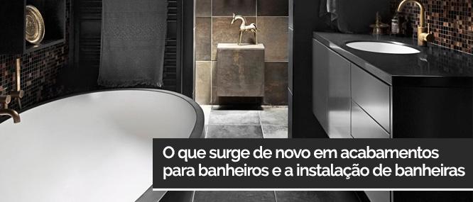 O que surge de novo em acabamentos para banheiros e a instalação de banheiras