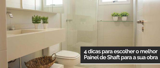 4 dicas para escolher o melhor Painel de Shaft para a sua obra