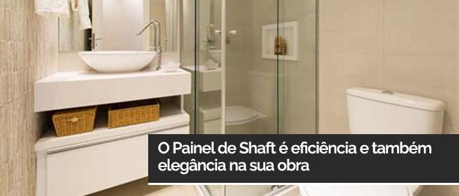 O Painel de Shaft e eficiencia e também elegancia na sua obra