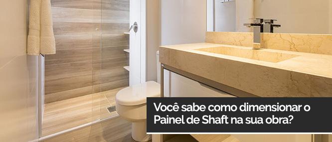 Você sabe como dimensionar o Painel de Shaft na sua obra?