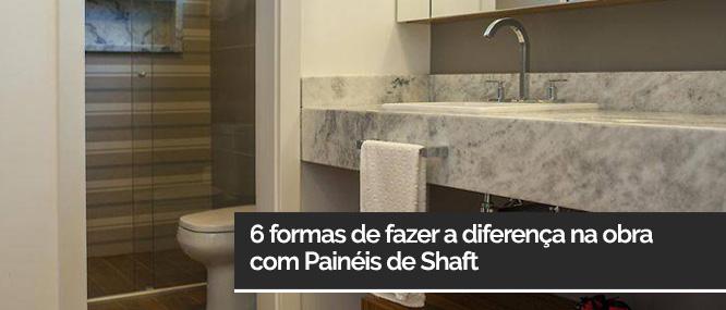 6 formas de fazer a diferença na obra com Painéis de Shaft